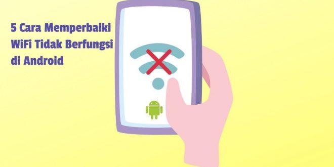 5 Cara Memperbaiki WiFi Tidak Berfungsi di Android