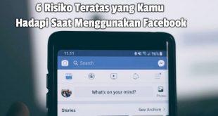 6 Risiko Teratas yang Kamu Hadapi Saat Menggunakan Facebook