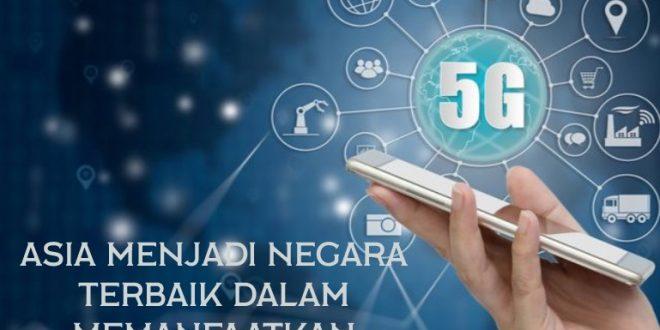 Asia Menjadi Negara Terbaik Dalam Memanfaatkan Jaringan 5G