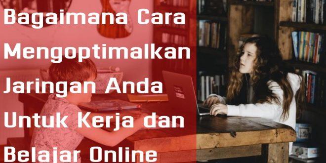 Bagaimana Cara Mengoptimalkan Jaringan Anda Untuk Kerja dan Belajar Online