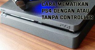 Cara Mematikan PS4 Dengan atau Tanpa Controller