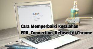 Cara Memperbaiki Kesalahan ERR_Connection_Refused di Chrome
