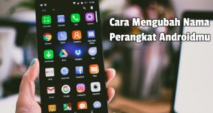 Cara Mengubah Nama Perangkat Androidmu