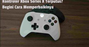Kontroler Xbox Series X Terputus? Begini Cara Memperbaikinya