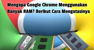 Mengapa Google Chrome Menggunakan Banyak RAM? Berikut Cara Mengatasinya